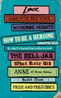 How to Be A Heroine ; Or, What I've Learned From Reading Too Much