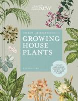 The Kew gardener's guide to growing house plants : the art and science to grow your own house plants