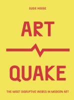 ArtQuake : The Most Disruptive Works in Modern Art