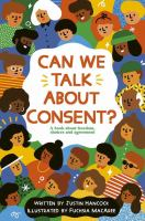 Can we talk about consent? : a book about freedom, choices, and agreement159 pages : illustrations ; 21 cm.