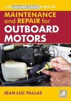 The Adlard Coles Book of Maintenance and Repair for Outboard Motors