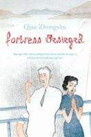 Fortress Besieged / by Ch'ien Chung-shu ; Translated [from the Chinese] by Jeanne Kelly and Nathan K. Mao