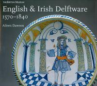 English & Irish Delftware 1570-1840