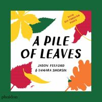 A Pile Of Leaves: Published In Collaboration With The Whitney Museum Of American Art