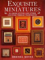 Exquisite Miniatures In Cross Stitch And Other Counted Thread Techniques