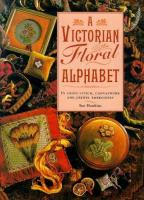A VICTORIAN FLORAL ALPHABET : IN CROSS STITCH, CANVASWORD AND CREWEL EMBOIDERY