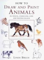 How to Draw and Paint Animals in Pencil, Charcoal, Line and Watercolour