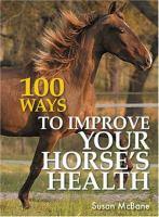 100 Ways To Improve Your Horse's Health