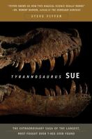 Tyrannosaurus Sue : the extraordinary saga of the largest, most fought over T. Rex ever found