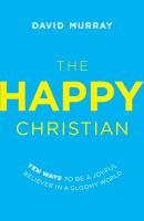 The Happy Christian : Ten Ways to Be A Joyful Believer in A Gloomy World