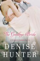 The Goodbye Bride : A Summer Harbor Novel