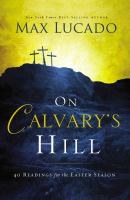 On Calvary's hill : 40 readings for the Easter season