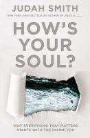How's your soul? : why everything that matters starts with the inside you
