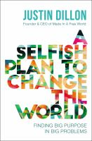A Selfish Plan to Change the World : Finding Big Purpose in Big Problems