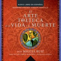 El arte tolteca de la vida y la muerte (the toltec art of life and death)