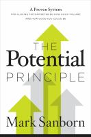 The Potential Principle : A Proven System for Closing the Gap Between How Good You Are and How Good You Could Be