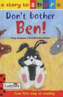 Don't Bother Ben!