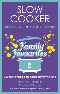 Slow cooker central family favourites / Paulene Christie.