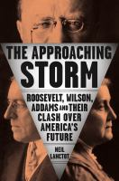 The Approaching Storm: Roosevelt, Wilson, Addams, And Their Clash Over America's Future
