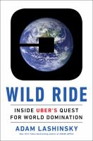 Wild ride : inside Uber's quest for world domination