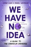 Cover of We Have No Idea:A Guide to