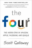FOUR : HOW AMAZON, APPLE, FACEBOOK, AND GOOGLE DIVIDED AND CONQUERED THE WORLD