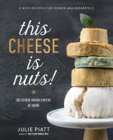 This Cheese Is Nuts : Delicious Vegan Cheese at Home