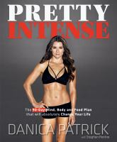 Pretty intense : the 90-day mind, body and food plan that will absolutely change your life!