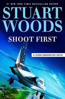 Shoot first : (think later) : a Stone Barrington novel