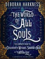 World Of All Souls : The Complete Guide To A Discovery Of Witches, Shadow Of Night, And The Book Of Life