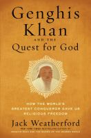 Genghis Khan And The Quest For God: How The World's Greatest Conqueror Gave Us Religious Freedom