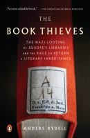 The Book Thieves : The Nazi Looting of Europe's Libraries and the Race to Return A Literary Inheritance