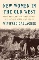 New Women in the Old West : From Settlers to Suffragists, an Untold American Story.