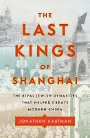 The last kings of Shanghai : the rival Jewish dynasties that helped create modern China