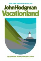 Vacationland : True Stories From Painful Beaches