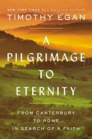 Pilgrimage to Eternity: From Canterbury to Rome in Search of A Faith