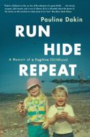 Run, Hide, Repeat : A Memoir of A Fugitive Childhood