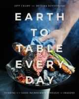 Earth to table every day : cooking with good ingredients through the seasons