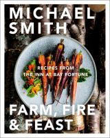 Farm, fire & feast : recipes from the Inn at Bay Fortune