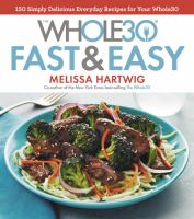 Whole30 Fast and Easy Cookbook: 150 Delicious Recipes to Help You Succeed With T