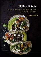 Diala's Kitchen : Plant-Forward and Pescatarian Recipes Inspired by Home and Travel.