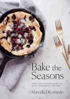 Bake the seasons : sweet and savoury dishes to enjoy throughout the year