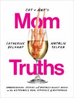 Media Cover for Cat and Nat's Mom Truths: Embarrassing Stories and Brutally Honest Advice on the