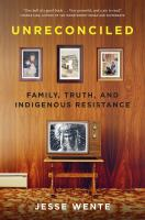 Unreconciled : family, truth, and Indigenous resistance