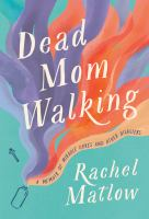 Dead Mom Walking : A Memoir of Miracle Cures and Other Disasters