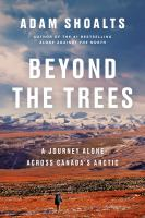 Media Cover for Beyond the Trees: A Journey Alone Across Canada's Arctic