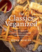 The classics veganized : over 120 favorite comfort food recipes for a vegan lifestyle
