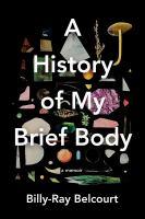 A history of my brief body : a memoir
