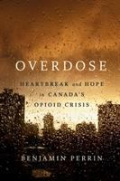 Overdose : Heartbreak and Hope in Canada's Opioid Crisis.