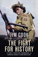 The Fight for History : 75 Years of Forgetting, Remembering, and Remaking Canada's Second World War.